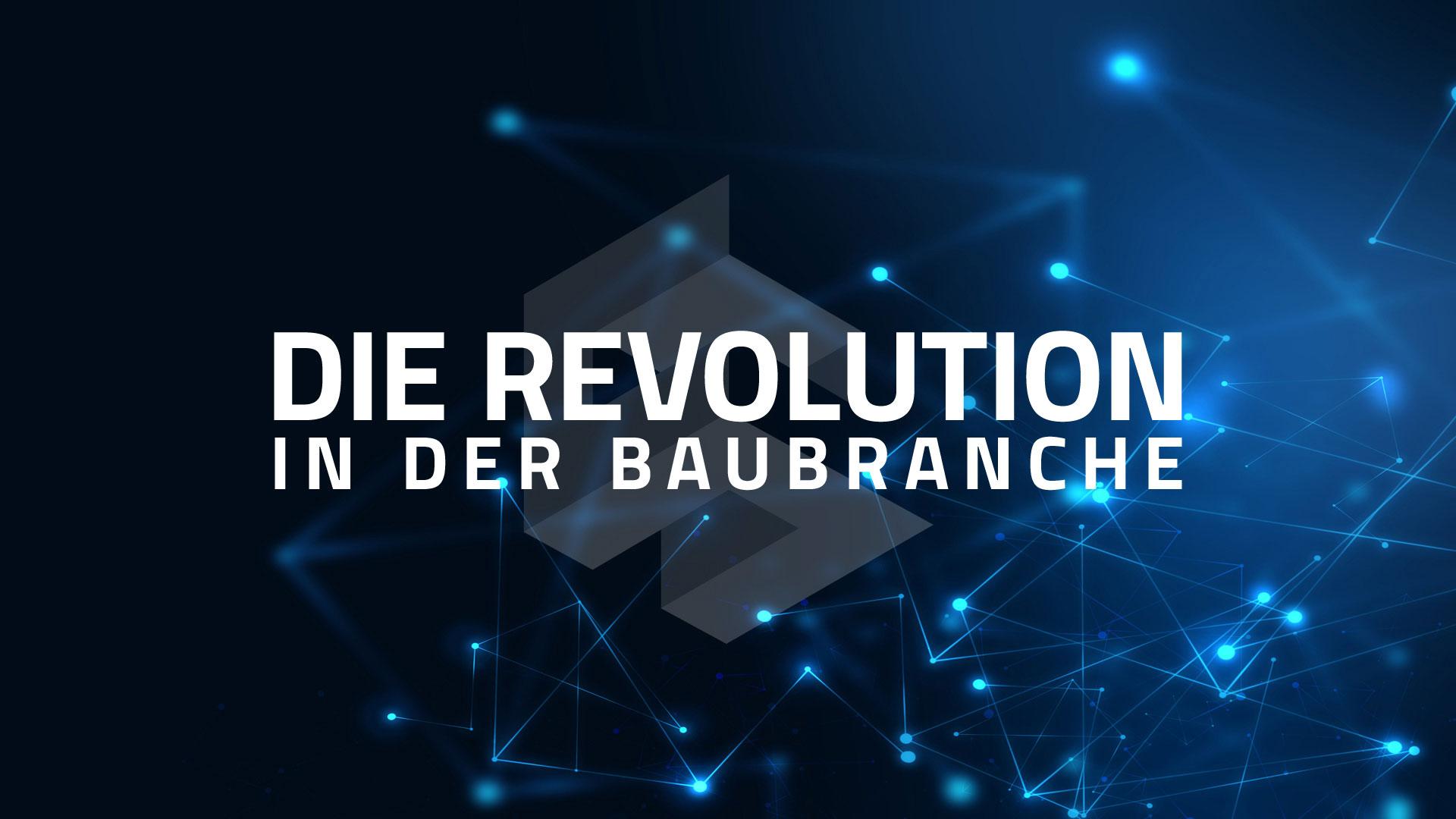 DIE REVOLUTION IN DER BAUBRANCHE